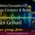 Eyewitness Encounters Of Mysterious Creatures – Ken Gerhard