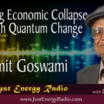 Surviving An Economic Collapse Through Quantum Change – Amit Goswami